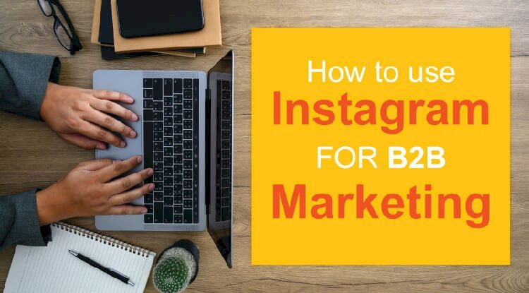 How To Use Instagram For B2B Marketing In 2020